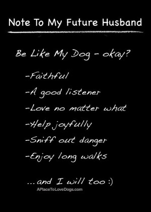 To My Future Husband: Be Like My Dog - Okay?