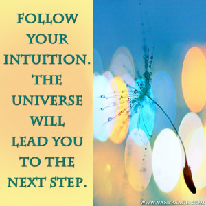 James Van Praagh Quote: Follow Your Intuition. The Universe Will Lead ...