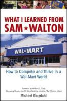 "Start by marking ""What I Learned from Sam Walton: How to Compete and ..."