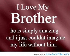 Love My Big Brother Quotes From Little Sister I love my brother he ...