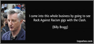 ... by going to see Rock Against Racism gigs with the Clash. - Billy Bragg