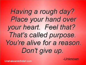 Having a Rough Day! Place Your Hand Over You Heart. Feel That! That ...