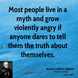 Angry People Quotes Most people live in a myth and