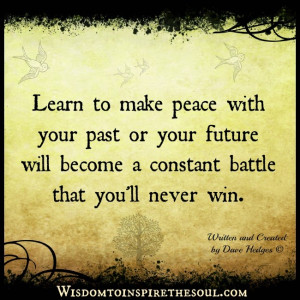 Learn to make peace with your past or your future will become a ...