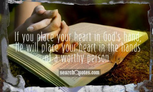 ... God's hand, He will place your heart in the hands of a worthy person