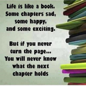 Life is like book. Some chapters are sad, Some happy, and some ...