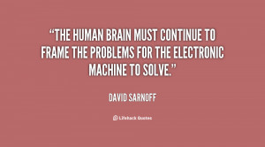 The human brain must continue to frame the problems for the electronic ...