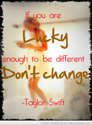 cute, dont change - taylor swift, girls, inspirational, love, pretty ...