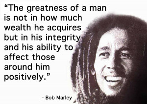 The greatness of a man is not in how much wealth the acquires but in ...