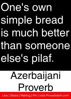 One's own simple bread is much better than someone else's pilaf ...