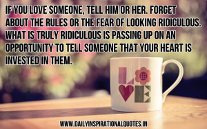 If you love someone, tell him or her. forget about the rules or the ...