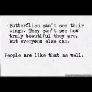 ... quote about people and butterflies not knowing how beautiful they are