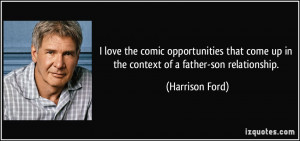 ... come up in the context of a father-son relationship. - Harrison Ford