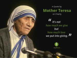Quote byMother Teresaon CharityIIIt's nothow much we givebuthow much ...
