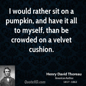 henry-david-thoreau-quote-i-would-rather-sit-on-a-pumpkin-and-have-it ...