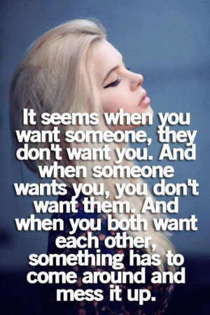It Seems When You Want Someone They Don't Want You - Break Up Quote