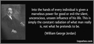 hands of every individual is given a marvelous power for good or evil ...