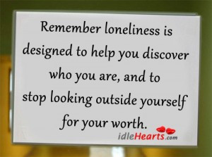 Remember Loneliness Is Designed to Help You Discover Who You Are, And ...