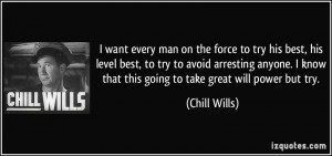 ... know that this going to take great will power but try. - Chill Wills