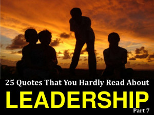 25 Quotes That You Hardly Read About Leadership # 7