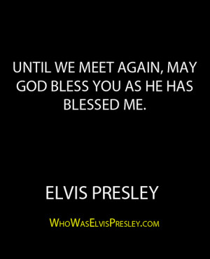 ... meet again, may God bless you as he has blessed me.
