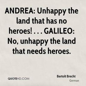 Bertolt Brecht - ANDREA: Unhappy the land that has no heroes ...