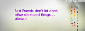 ... friends don't let each other do stupid things. . . alone.:) , Pictures