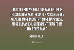 quote-Wendell-Willkie-history-shows-that-our-way-of-life-63274.png