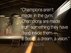 "it better than this: ""Champions aren't made in the gym. Champions ..."