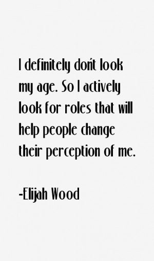 definitely don't look my age. So I actively look for roles that will ...
