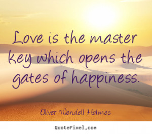 ... quotes - Love is the master key which opens the gates of.. - Love