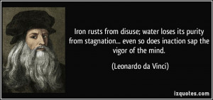 Iron rusts from disuse; water loses its purity from stagnation... even ...