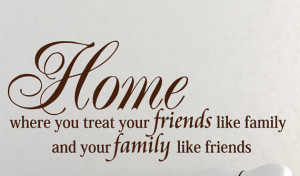 ... is where you treat your friends like family wall words quote decor