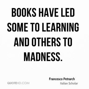 Francesco Petrarch - Books have led some to learning and others to ...