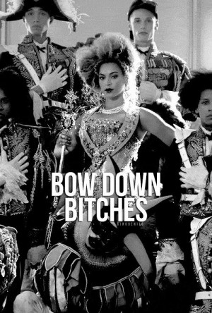 Bow Down Bitches #beyonce