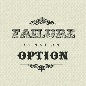 Failure is not an option. Literally the quote i live by. No matter how ...