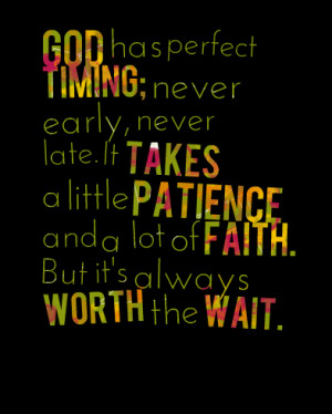 Quotes Picture: god has perfect timing; never early, never late it ...