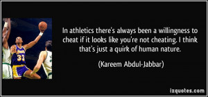 ... cheating. I think that's just a quirk of human nature. - Kareem Abdul