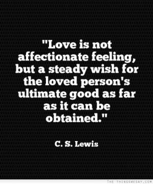 Love is not affectionate feeling but a steady wish for the loved ...