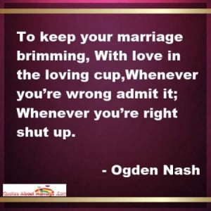 funny marriage quotes by Ogden Nash -To keep your marriage brimming ...