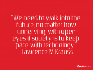 We need to walk into the future, no matter how unnerving, with open ...