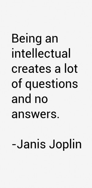 Being an intellectual creates a lot of questions and no answers.