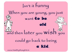 Isn't it funny when you are young,