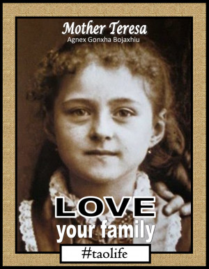 Poster>> Love your family. Mother Teresa #quote #taolife
