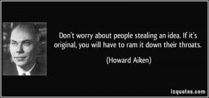 Don't worry about people stealing an idea. If it's original, you will ...