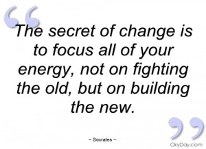 the-secret-of-change-is-to-focus-all-of-socrates.jpg
