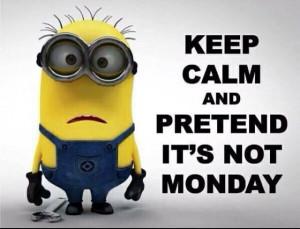 Keep calm and minion onHate Mondays, Quotes, Minions Mondays, Mondays ...