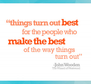 things turn out best for people who make the best of the way things ...