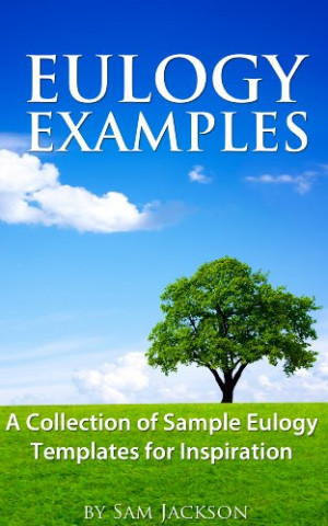Eulogy Samples ~ Example Eulogies, Funeral Poems, Speeches & Quotes