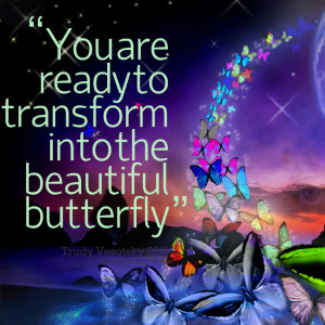 ... to transform into the beautiful butterfly Trudy Symeonakis Vesotsky